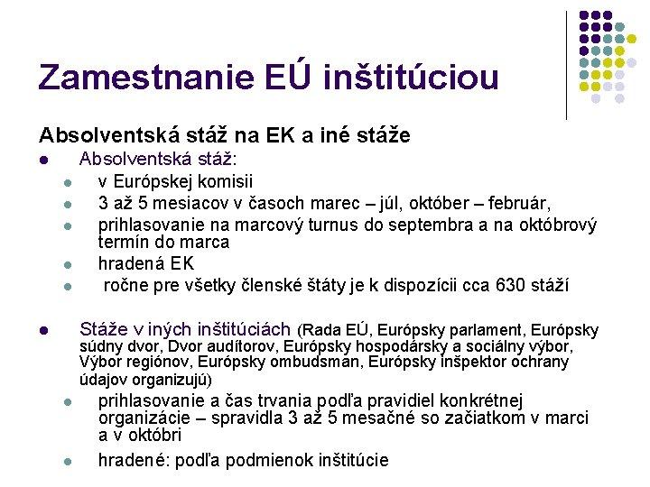 Zamestnanie EÚ inštitúciou Absolventská stáž na EK a iné stáže l l l Absolventská