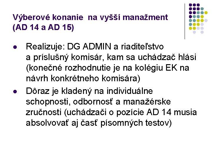 Výberové konanie na vyšší manažment (AD 14 a AD 15) l l Realizuje: DG