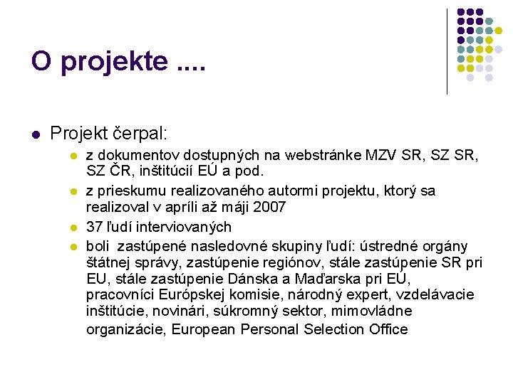 O projekte. . l Projekt čerpal: l l z dokumentov dostupných na webstránke MZV