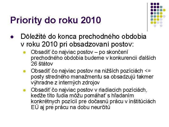 Priority do roku 2010 l Dôležité do konca prechodného obdobia v roku 2010 pri