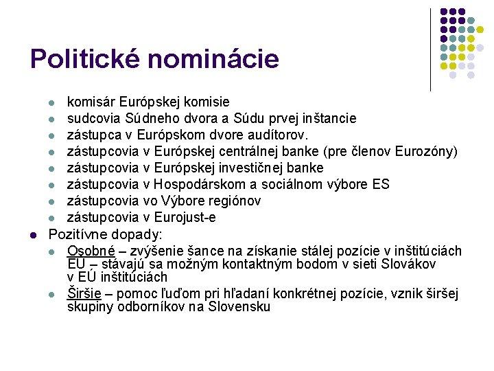 Politické nominácie l l l l l komisár Európskej komisie sudcovia Súdneho dvora a