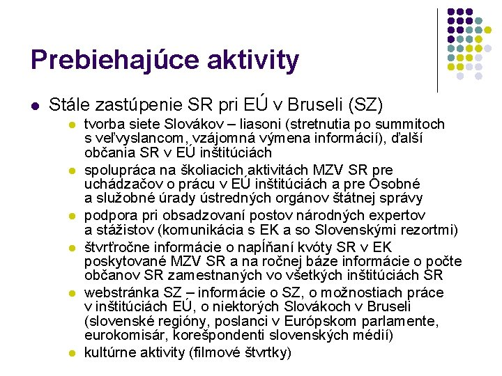 Prebiehajúce aktivity l Stále zastúpenie SR pri EÚ v Bruseli (SZ) l l l