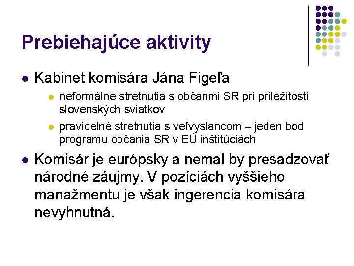 Prebiehajúce aktivity l Kabinet komisára Jána Figeľa l l l neformálne stretnutia s občanmi