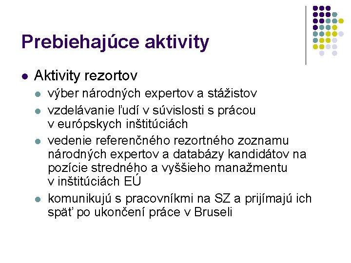Prebiehajúce aktivity l Aktivity rezortov l l výber národných expertov a stážistov vzdelávanie ľudí
