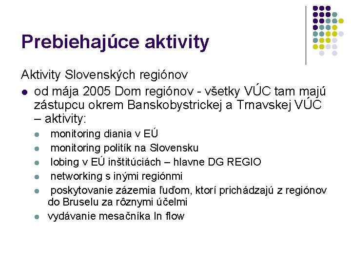 Prebiehajúce aktivity Aktivity Slovenských regiónov l od mája 2005 Dom regiónov - všetky VÚC