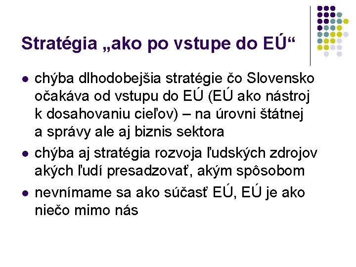 """Stratégia """"ako po vstupe do EÚ"""" l l l chýba dlhodobejšia stratégie čo Slovensko"""