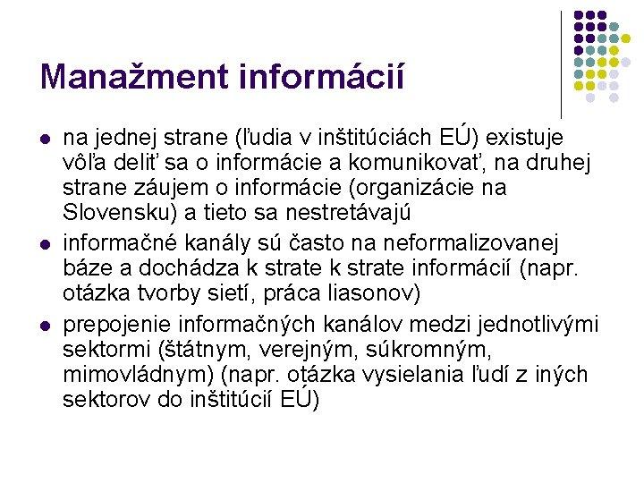 Manažment informácií l l l na jednej strane (ľudia v inštitúciách EÚ) existuje vôľa