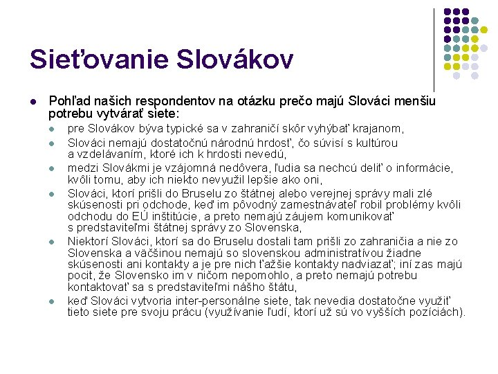 Sieťovanie Slovákov l Pohľad našich respondentov na otázku prečo majú Slováci menšiu potrebu vytvárať