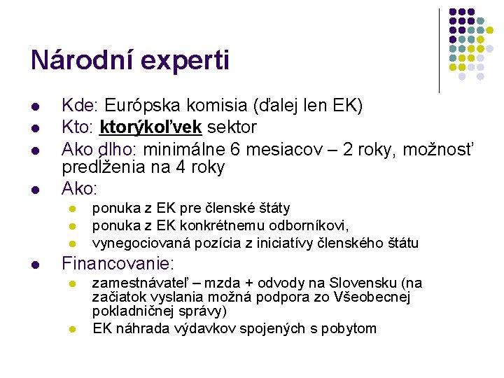 Národní experti l l Kde: Európska komisia (ďalej len EK) Kto: ktorýkoľvek sektor Ako