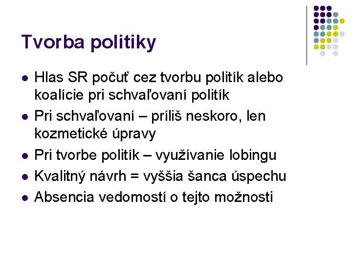 Tvorba politiky l l l Hlas SR počuť cez tvorbu politík alebo koalície pri