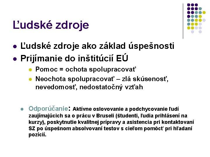 Ľudské zdroje l l Ľudské zdroje ako základ úspešnosti Prijímanie do inštitúcií EÚ l