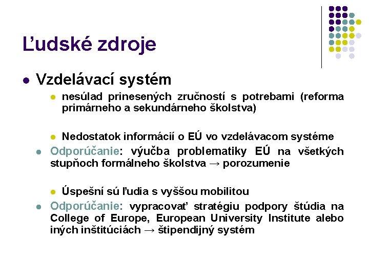 Ľudské zdroje l Vzdelávací systém l nesúlad prinesených zručností s potrebami (reforma primárneho a