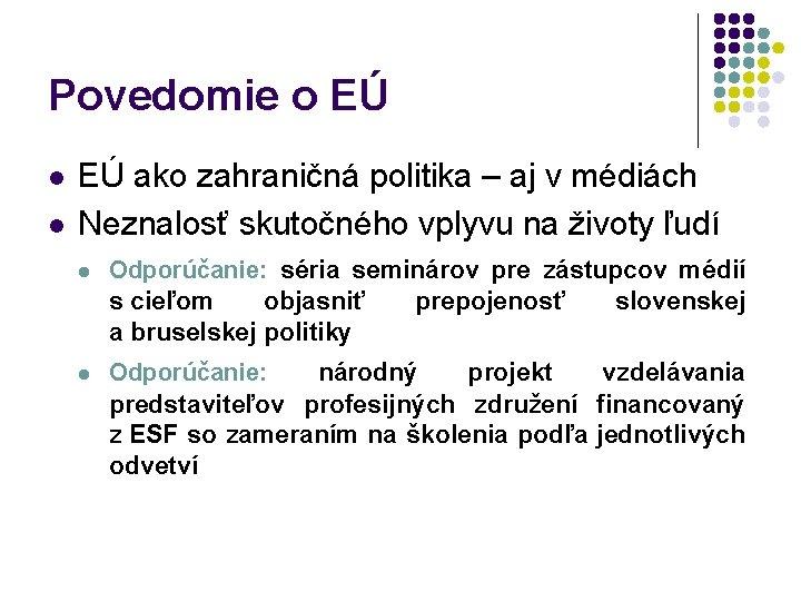 Povedomie o EÚ l l EÚ ako zahraničná politika – aj v médiách Neznalosť
