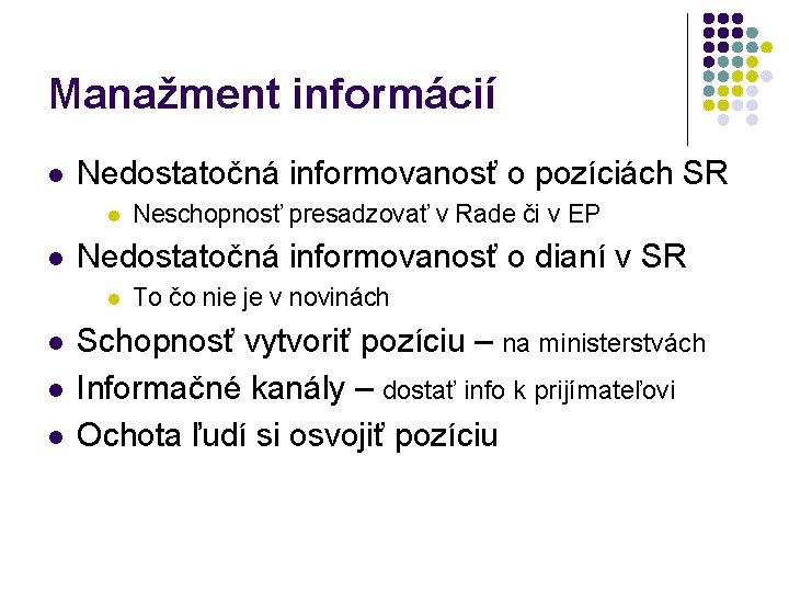 Manažment informácií l Nedostatočná informovanosť o pozíciách SR l l Nedostatočná informovanosť o dianí
