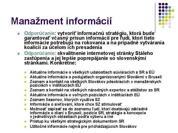 Manažment informácií l l Odporúčanie: vytvoriť informačnú stratégiu, ktorá bude garantovať včasný prísun informácií
