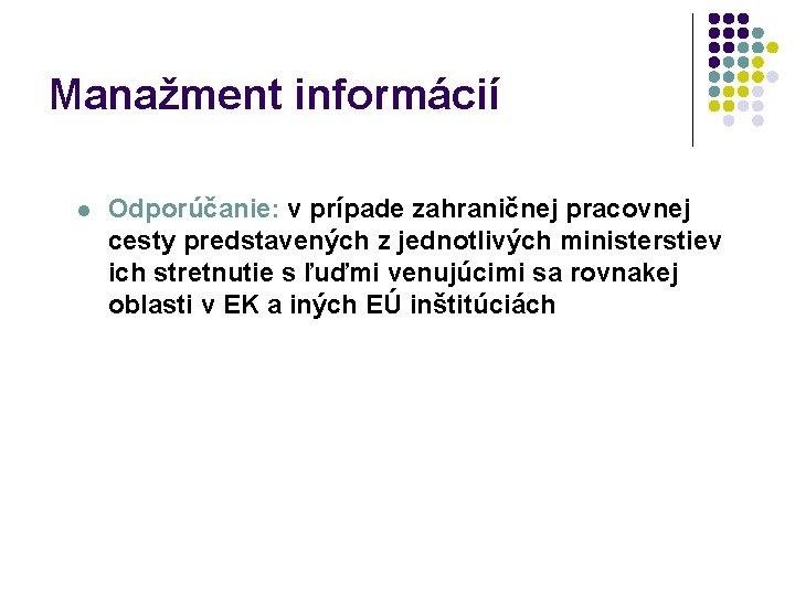 Manažment informácií l Odporúčanie: v prípade zahraničnej pracovnej cesty predstavených z jednotlivých ministerstiev ich