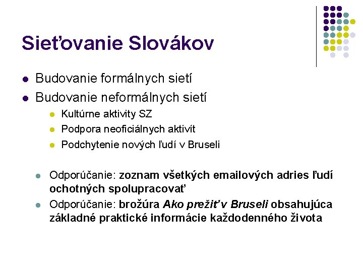 Sieťovanie Slovákov l l Budovanie formálnych sietí Budovanie neformálnych sietí l l l Kultúrne