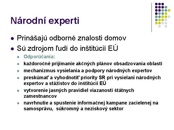 Národní experti l l Prinášajú odborné znalosti domov Sú zdrojom ľudí do inštitúcií EÚ