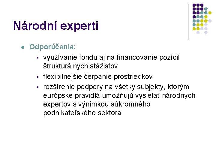 Národní experti l Odporúčania: § využívanie fondu aj na financovanie pozícií štrukturálnych stážistov §