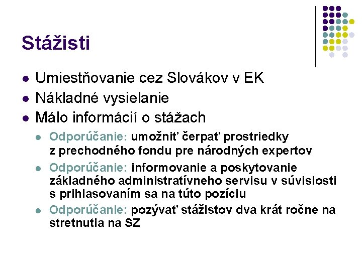 Stážisti l l l Umiestňovanie cez Slovákov v EK Nákladné vysielanie Málo informácií o