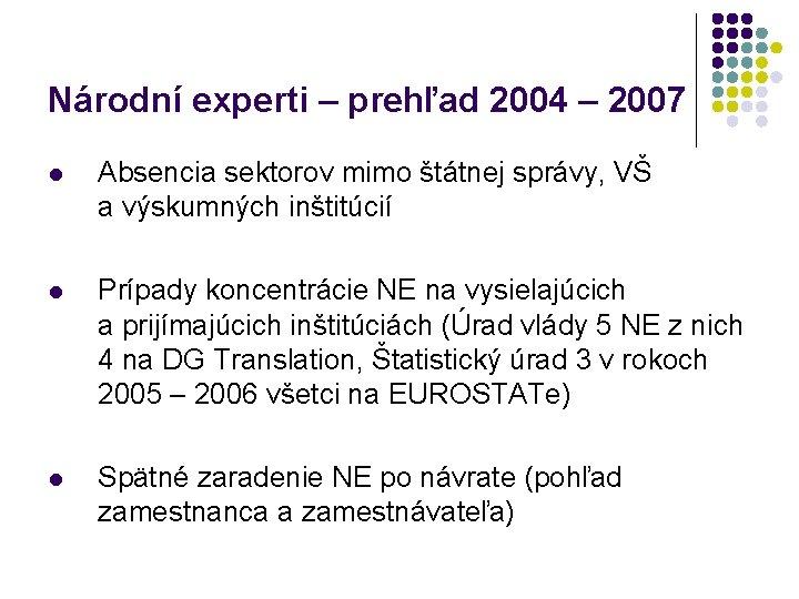 Národní experti – prehľad 2004 – 2007 l Absencia sektorov mimo štátnej správy, VŠ