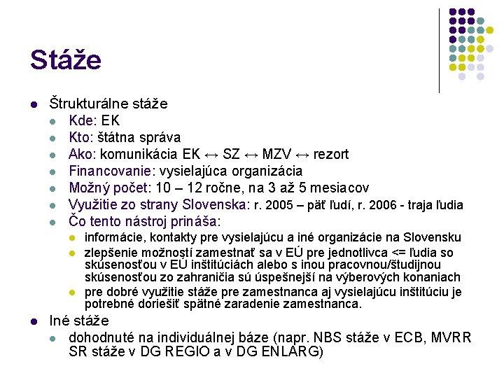 Stáže l Štrukturálne stáže l Kde: EK l Kto: štátna správa l Ako: komunikácia