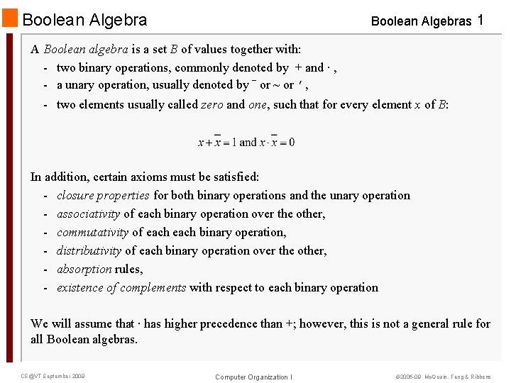 Boolean Algebras 1 A Boolean algebra is a set B of values together with: