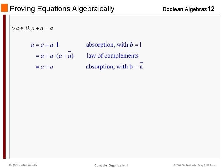 Proving Equations Algebraically CS@VT September 2009 Computer Organization I Boolean Algebras 12 © 2006
