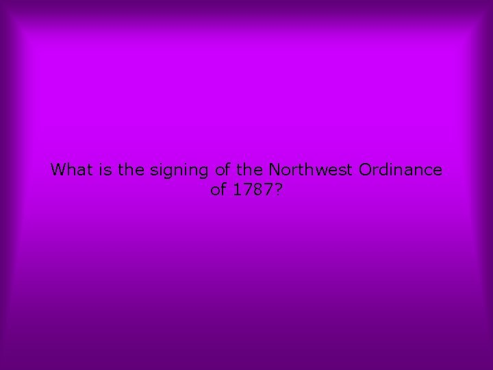 What is the signing of the Northwest Ordinance of 1787?