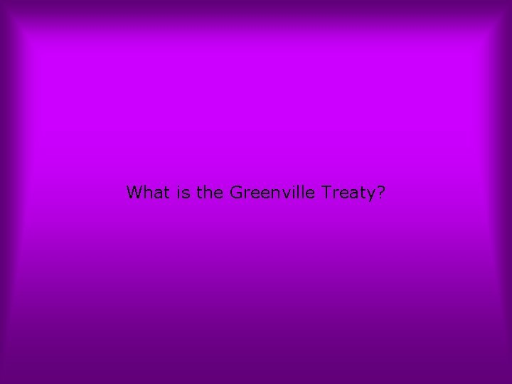 What is the Greenville Treaty?