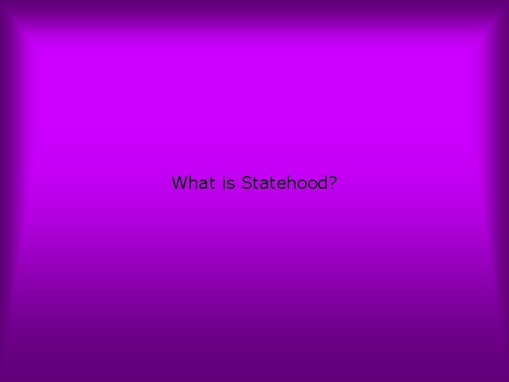 What is Statehood?