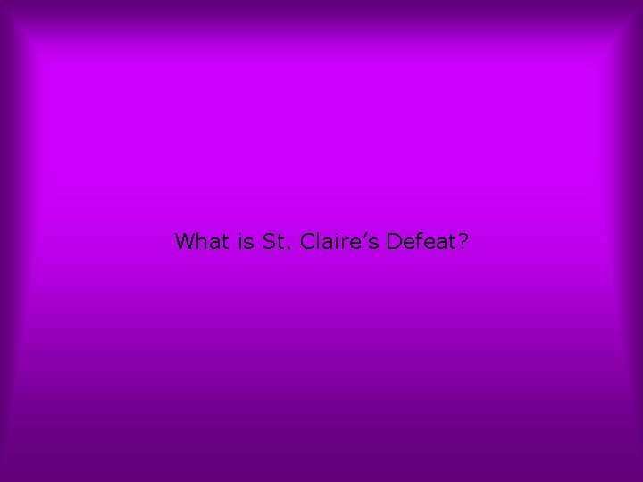 What is St. Claire's Defeat?