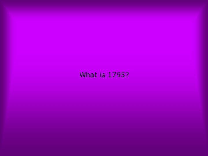 What is 1795?