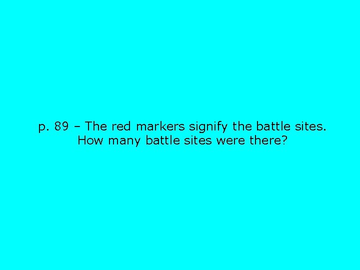 p. 89 – The red markers signify the battle sites. How many battle sites