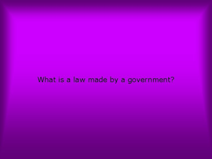 What is a law made by a government?