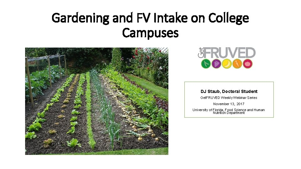 Gardening and FV Intake on College Campuses DJ Staub, Doctoral Student Get. FRUVED Weekly