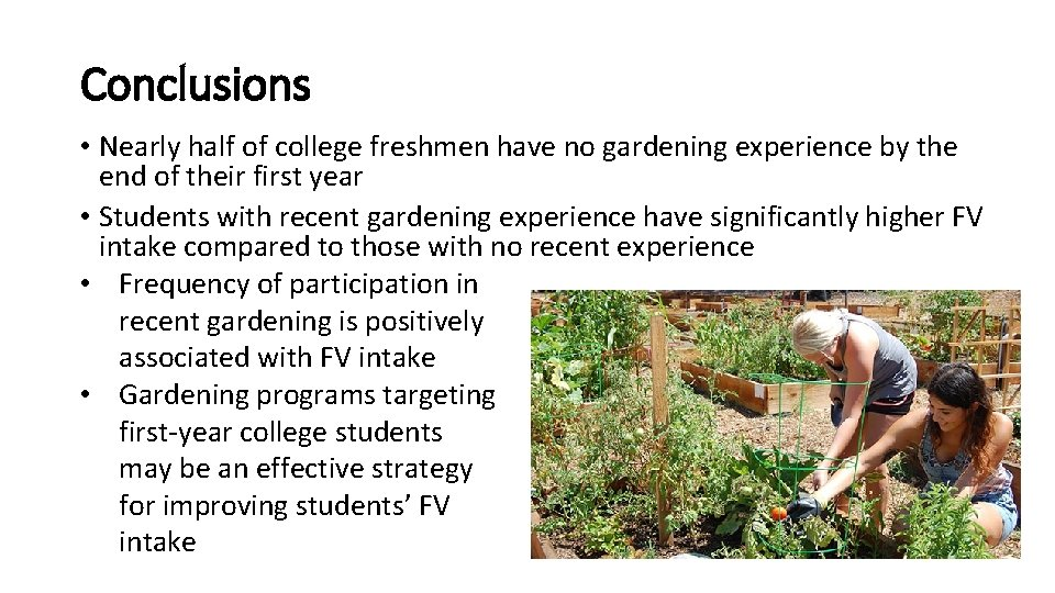 Conclusions • Nearly half of college freshmen have no gardening experience by the end
