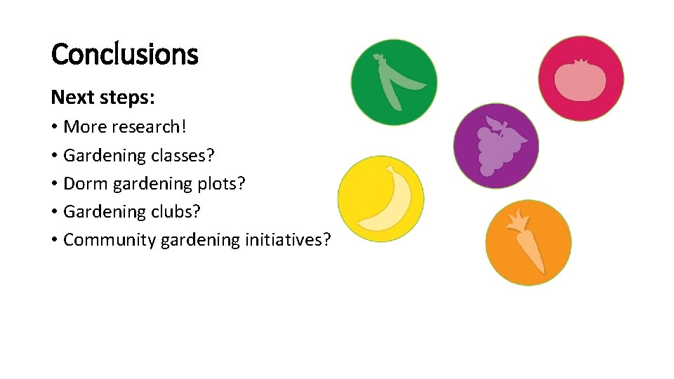 Conclusions Next steps: • More research! • Gardening classes? • Dorm gardening plots? •