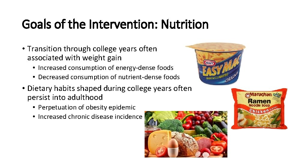 Goals of the Intervention: Nutrition • Transition through college years often associated with weight