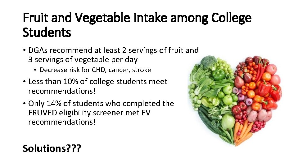 Fruit and Vegetable Intake among College Students • DGAs recommend at least 2 servings
