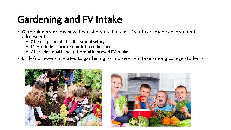 Gardening and FV Intake • Gardening programs have been shown to increase FV intake