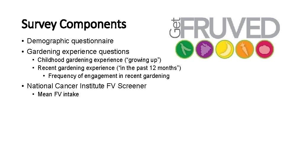 """Survey Components • Demographic questionnaire • Gardening experience questions • Childhood gardening experience (""""growing"""