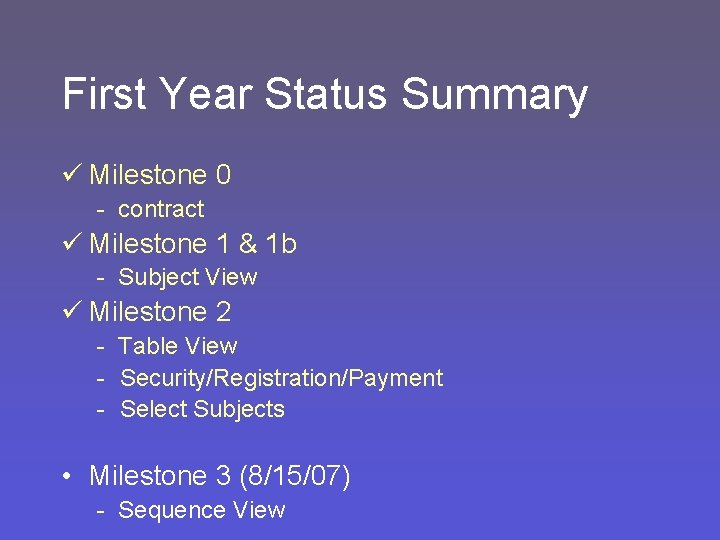 First Year Status Summary ü Milestone 0 - contract ü Milestone 1 & 1