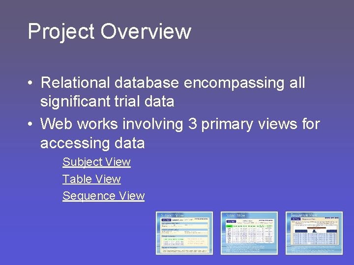 Project Overview • Relational database encompassing all significant trial data • Web works involving