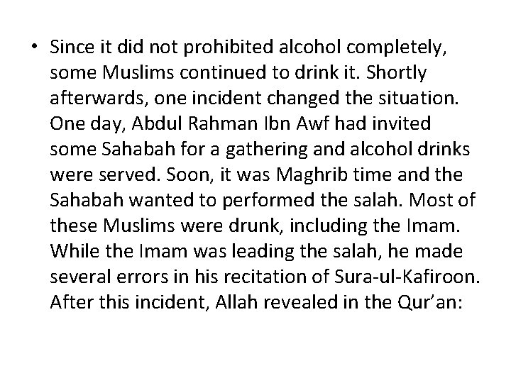 • Since it did not prohibited alcohol completely, some Muslims continued to drink