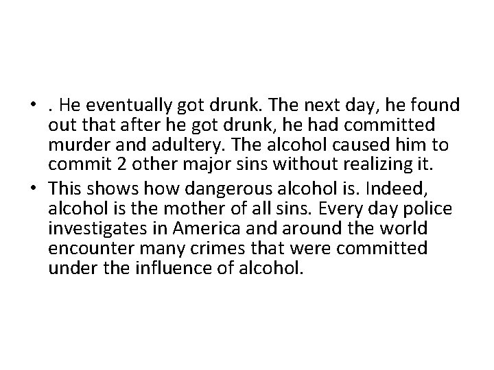 • . He eventually got drunk. The next day, he found out that