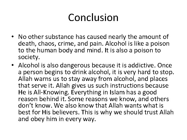 Conclusion • No other substance has caused nearly the amount of death, chaos, crime,