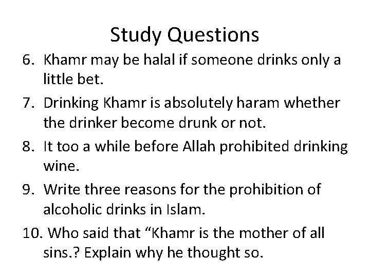 Study Questions 6. Khamr may be halal if someone drinks only a little bet.