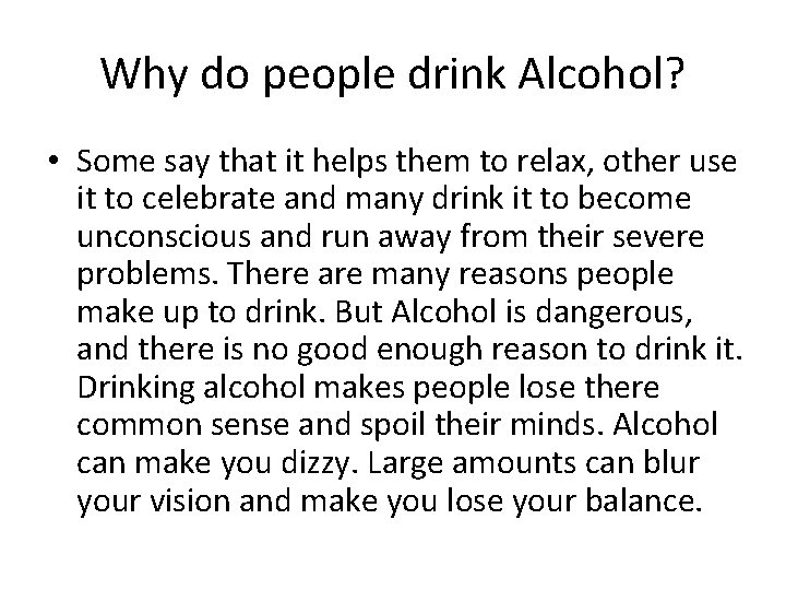 Why do people drink Alcohol? • Some say that it helps them to relax,