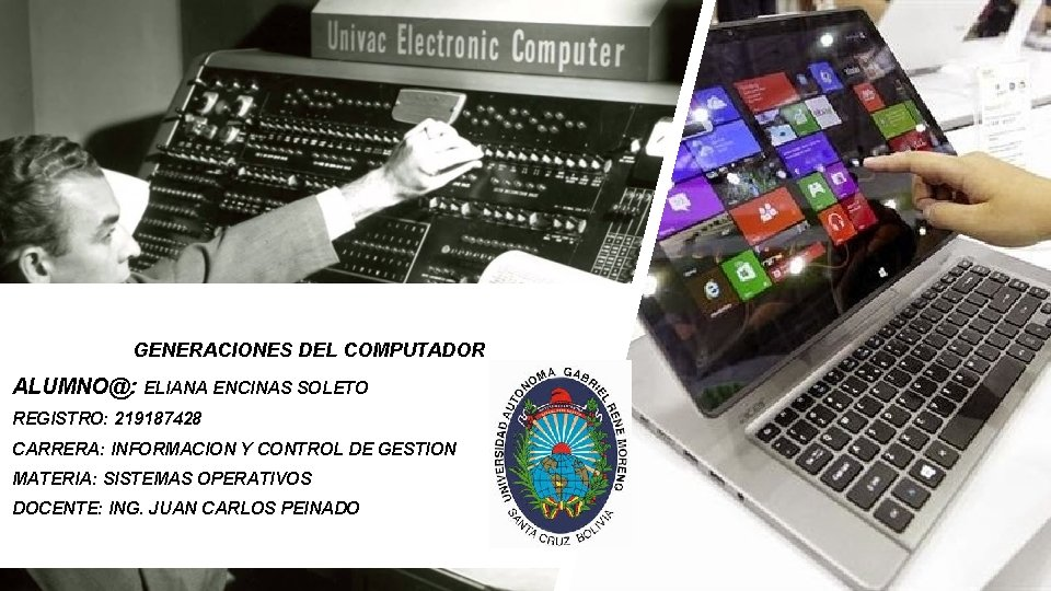 GENERACIONES DEL COMPUTADOR ALUMNO@: ELIANA ENCINAS SOLETO REGISTRO: 219187428 CARRERA: INFORMACION Y CONTROL DE